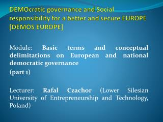 DEMOcratic governance and Social responsibility for a better and secure EUROPE [DEMOS EUROPE]