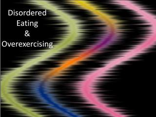 Disordered Eating  &  Overexercising