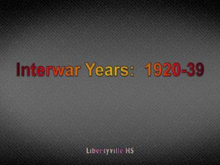 Interwar Years:  1920-39