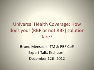Universal Health  Coverage : How does  your ( RBF or  not  RBF) solution  fare ?