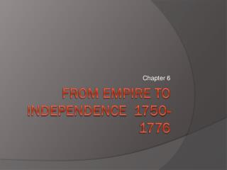 From Empire to Independence  1750-1776