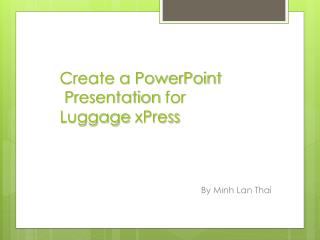 Create a PowerPoint Presentation for Luggage xPress