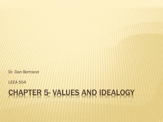CHAPTER 5-  Values  and Idealogy