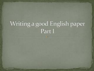 Writing a good English paper Part I
