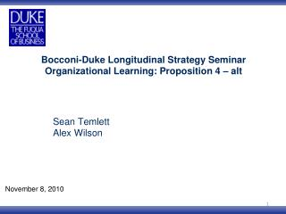 Bocconi - Duke Longitudinal Strategy Seminar Organizational Learning: Proposition 4 – alt