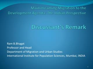 Mainstreaming Migration to the Development Agenda: The Indian Perspective Discussant's Remark