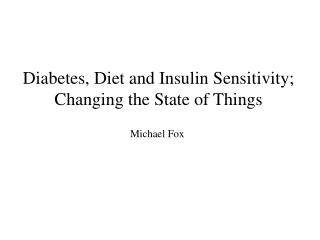 Diabetes, Diet and Insulin Sensitivity;  Changing the State of Things