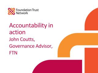 Accountability in action John Coutts, Governance Advisor, FTN