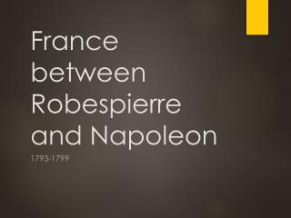 France  between Robespierre  and Napoleon