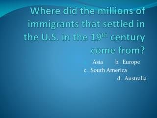 Where did the millions of immigrants that settled in the U.S. in the 19 th  century come from?