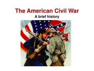 The American Civil War A brief history