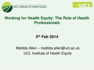 Working for Health Equity: The Role of Health Professionals 5 th  Feb 2014