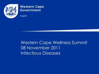 Western Cape Wellness Summit 08 November 2011 Infectious Diseases