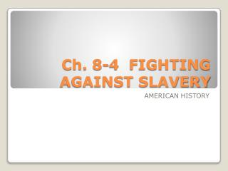 Ch. 8-4  FIGHTING AGAINST SLAVERY