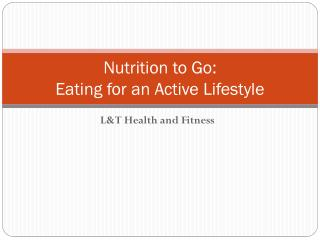 Nutrition to Go: Eating for an Active Lifestyle