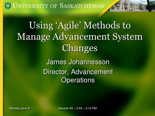 Using 'Agile' Methods to Manage Advancement System Changes