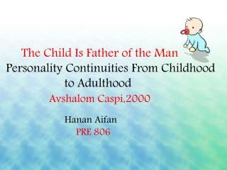 The  Child Is Father of the  Man Personality Continuities  From Childhood to Adulthood