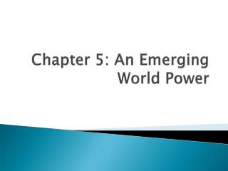 Chapter 5: An Emerging World Power