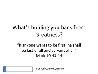 What's holding you back from Greatness?