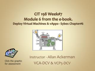 CIT  198 Week#7 Module 6 from the e-book. Deploy Virtual Machines &  vApps –  Sybex  Chapter#6