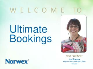 Your Facilitator Lisa  Toovey Regional Sales Manager (RSM) Canada