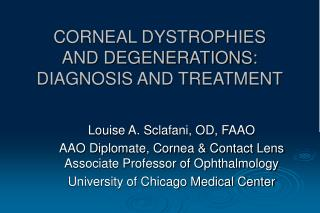 CORNEAL DYSTROPHIES  AND DEGENERATIONS:  DIAGNOSIS AND TREATMENT