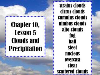 Chapter 10, Lesson 5 Clouds and Precipitation