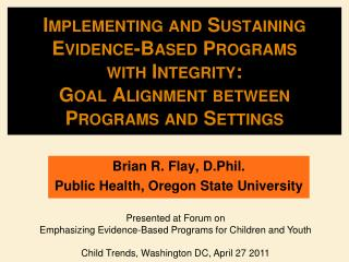 Brian R. Flay, D.Phil. Public Health, Oregon State University