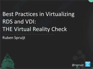 Best Practices in Virtualizing  RDS and VDI:  THE  Virtual Reality Check