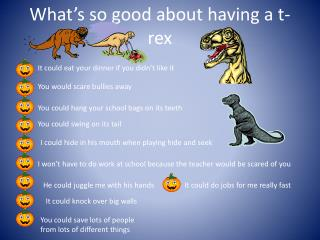What's so good about having a t- rex