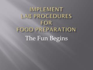 Implement  Lab Procedures  For  Food Preparation