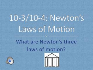 10 - 3/10-4 : Newton's Laws of Motion