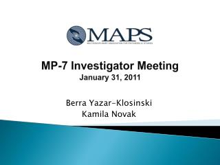 MP-7 Investigator Meeting January 31, 2011