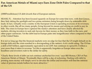 Pan American Metals of Miami says Euro Zone Debt Pales Compa