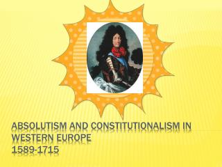 Absolutism and Constitutionalism in Western Europe 1589-1715
