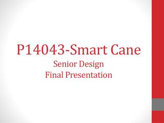 P14043-Smart Cane Senior Design  Final Presentation