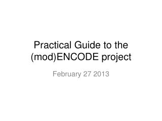 Practical Guide to the (mod)ENCODE project