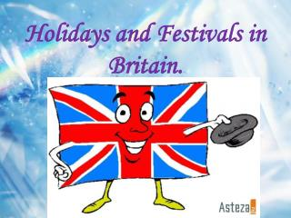 Holidays and Festivals in Britain.