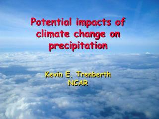 Potential impacts of climate change on precipitation Kevin E.  Trenberth NCAR