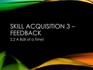 Skill Acquisition 3 – Feedback