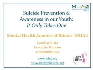 Mental Health America of Illinois (MHAI) Carol Gall, MA Executive Director cwoz@mhai.org