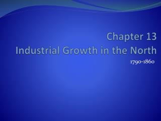 Chapter 13 Industrial Growth in the North