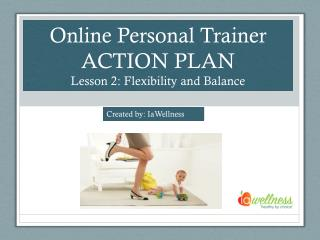Online Personal Trainer ACTION PLAN Lesson 2: Flexibility and Balance