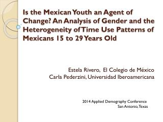 Estela Rivero, El Colegio de México Carla Pederzini , Universidad Iberoamericana