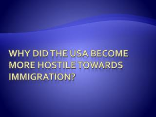 Why did the USA become more hostile towards immigration?