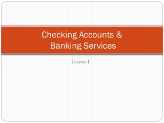 Checking Accounts &  Banking Services