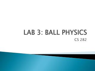 LAB 3: BALL PHYSICS