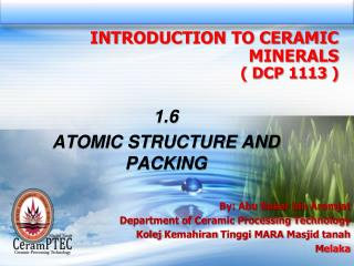 By:  Abu  Bakar  bin  Aramjat Department of Ceramic Processing Technology
