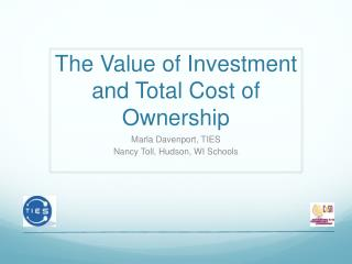 The Value of Investment and Total Cost of Ownership