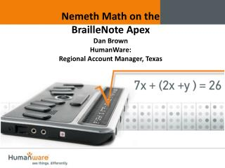 Nemeth Math on the  BrailleNote Apex Dan Brown HumanWare : Regional Account Manager, Texas